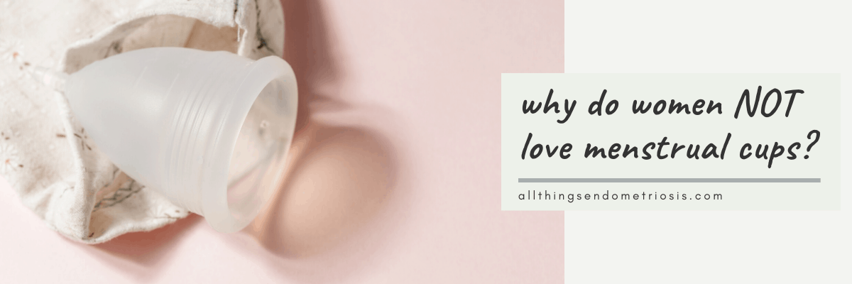 Why do Women NOT Love Menstrual Cups?